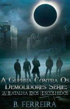 A Guerra Contra Os Demolidores - Série: A Batalha dos Escolhidos - livro 1 by brentif16