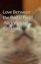 Love Between the Battle Field -NickVacktor- by Dragon_Fury_Girl