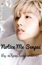 Notice Me Senpai (Mark FF) by KpopFantasies2017