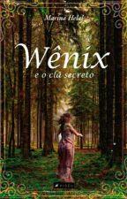 Wênix e O Clã Secreto  by MarinaHelal