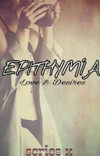 EPITHYMÌA (Book 2): Love and Desires by rheexxca