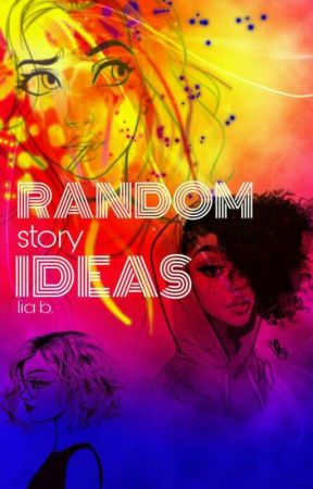 Random Story Ideas by the_golden_empress