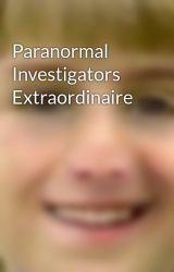 Paranormal Investigators Extraordinaire by MoodkopKarrot