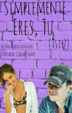 Simplemente eres, tú  (TST #2) by Babygirlpalvin