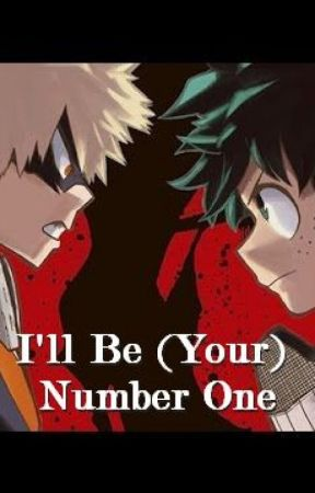 I'll Be (Your) Number One! (Bakugou x Reader or Midoriya x Reader) by Rhydion