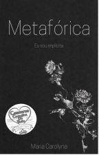 Metafórica by mariiacarolynaa