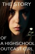 The Story Of A Highschool Outcast Girl ( DO NOT READ I'M EDITING ALOT) by HappyStar17