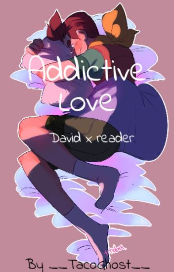 Addictive Love (David x reader)
