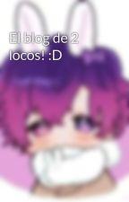 El blog de 2 locos! :D  by -I_Am_Chica-
