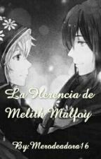 """~《""""La Herencia De Melith Malfoy""""》 ~ by Merodeadora16"""