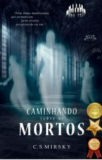 Caminhando sobre os mortos by catarinasmirsky