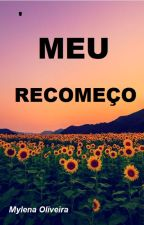 MEU RECOMEÇO by MylenaOliveira0
