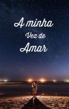 A minha vez de amar  by escritoraanonimaaaa