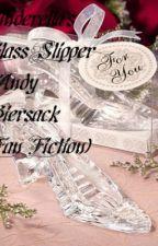 Cinderella's Glass Slipper (Andy Biesack fan fiction) by tbugBVBgac