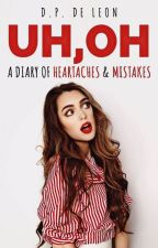 UH,OH (A Diary Of Heartaches & Mistakes) by windsorrose