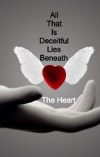 All That Is Deceitful Lies Beneath The Heart by PorcelineCreature24