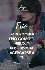 Frío - [민윤기] •1• [EDITANDO] by Alessandraarmy