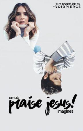 Praise Jesus! ▷ SMUT/IMAGINES - ELEJAH - Wattpad