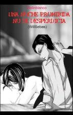 Una Noche Prohibida No Se Desaprovecha (WillSebas) by Violinblanco