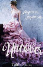 Uncover (Descobertos) by TalitaPC