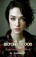 Beyond Blood (Supernatural Story) by foeAnator