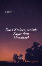 Dari Embun, untuk Fajar dan Matahari by kaitaa_