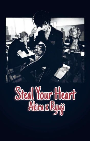 Steal Your Heart (Akira x Ryuji)