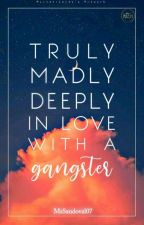 Truly ,Madly, Deeply inlove with a Gangster  by MsSandoval07