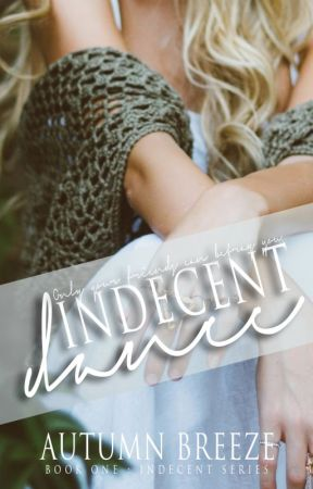 Indecent Dance: Indecent Series #1 : ✓ by Autumn_Breeze