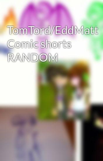 TomTord/EddMatt Comic shorts RANDOM - I am the lemonade    - Wattpad