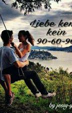 Liebe kennt kein 90-60-90 by jessy-yolo97