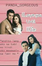 I Love You Until I Die by HeartErin
