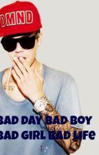 Bad day-Bad boy-Bad girl-Bad life by DominoBieber