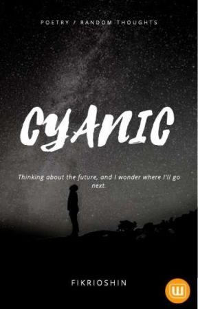 CYANIC ( POETRY / Random Thoughts ) by fikrioshin