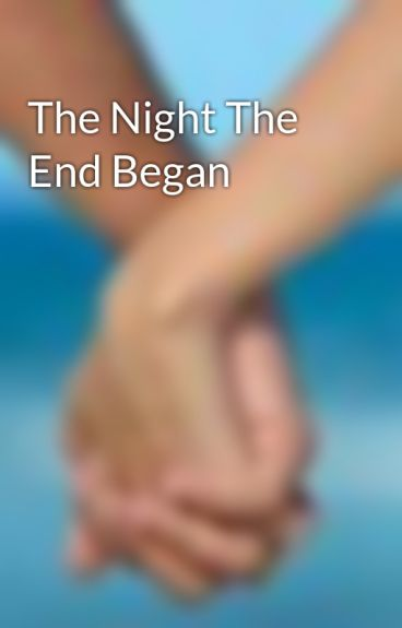 The Night The End Began by smcjune10