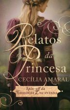 Relatos da Princesa  - Spin-off da Trilogia Encantada. by CeciAmaral
