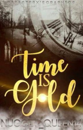 Time Is Gold by Nugget_Queen14