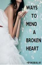 Ways to Mend a Broken Heart [WattpadPrize14] by spongebob_007