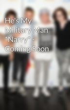 He's My Military Man *Narry* - Coming Soon by MmKayItsNarry