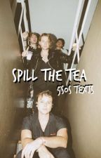 spill the tea ♡ 5sos texts by ahscult