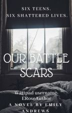Our Battle Scars by ERoseAuthor