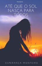Até Que o Sol Nasça Para Todos by E_Monteiro
