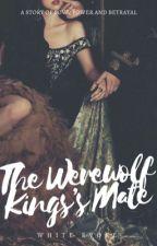 The Werewolf King's Mate (On Hold) by WhiteEvoke