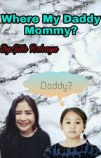 Where My Daddy Mommy? (REVISI) by GitSyrf