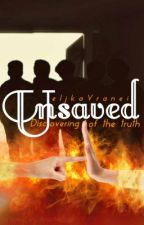 Unsaved: Discovering of the truth (First season) by ZeljkaPayne994