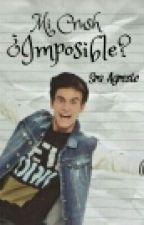 Mi Crush ¿Imposible? (Agustín Bernasconi Y Tú) by Sra-Agreste