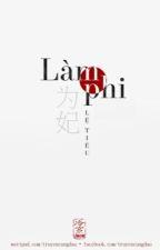 Làm Phi [Edit] - Lệ Tiêu by hoihamdau