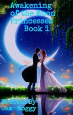 Awakening of the Moon Princesses Book 1 by Cam-Moggy