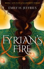 FYRIAN'S FIRE (previously THE FORGOTTEN SEER) by EmilyHJeffries