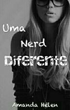 Uma Nerd Diferente by S2AmandaLovegoodS2